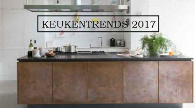 Nieuwe Keukentrends 2017 Overzicht Keukennieuws