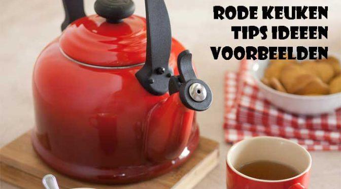 Rode Keuken Inrichten Ideeen Tips Aanbiedingen Voorbeelden