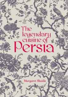 Margaret Shaida The Legendary Cuisine of Persia