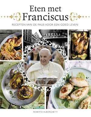 Eten met Franciscus Kookboek van Paus Franciscus