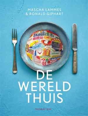Mascha Lammes & Ronald Giphart De wereld thuis Kookboek
